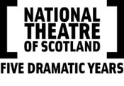 National Theatre of Scotland - five dramatic years